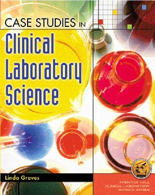 Case Studies in Clinical Laboratory Science By Graves, Linda