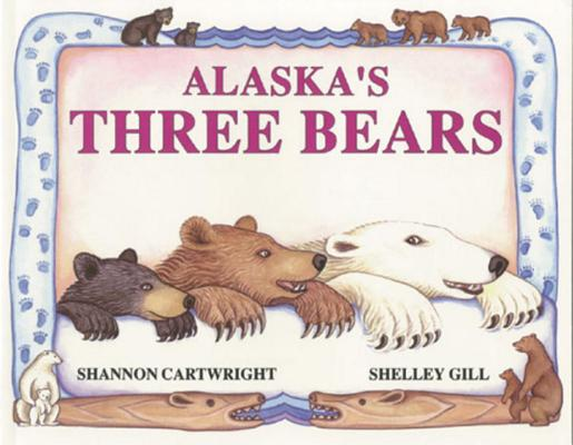 Alaska's Three Bears By Gill, Shelley/ Cartwright, Shannon (ILT)